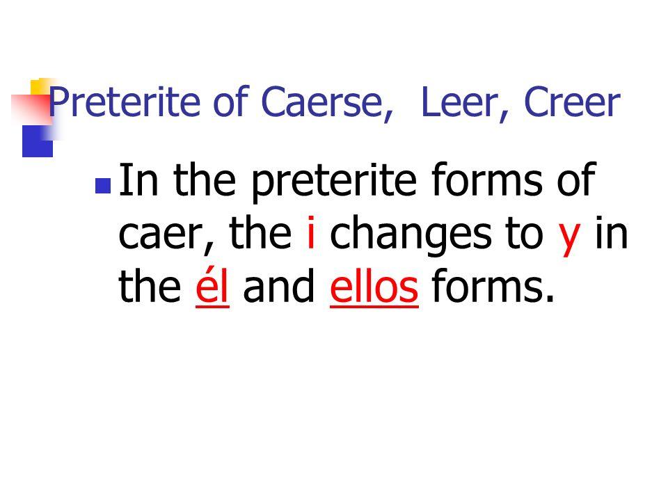Preterite of Caerse, Leer, Creer