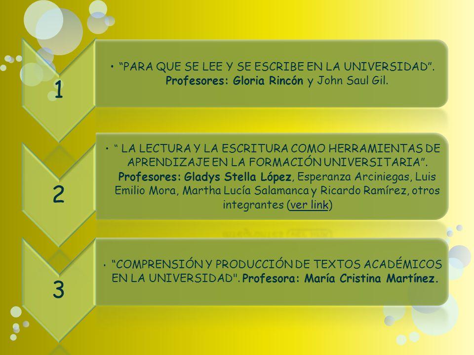 1 PARA QUE SE LEE Y SE ESCRIBE EN LA UNIVERSIDAD . Profesores: Gloria Rincón y John Saul Gil. 2.
