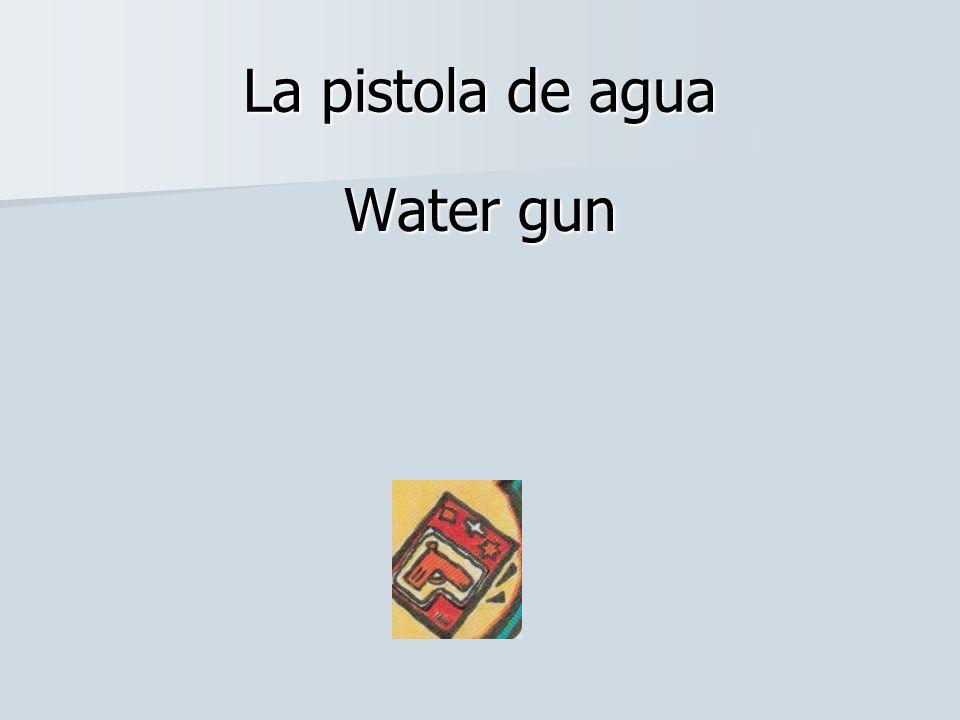 La pistola de agua Water gun