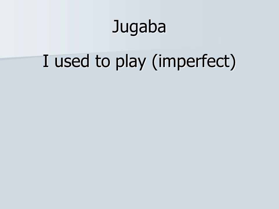 I used to play (imperfect)