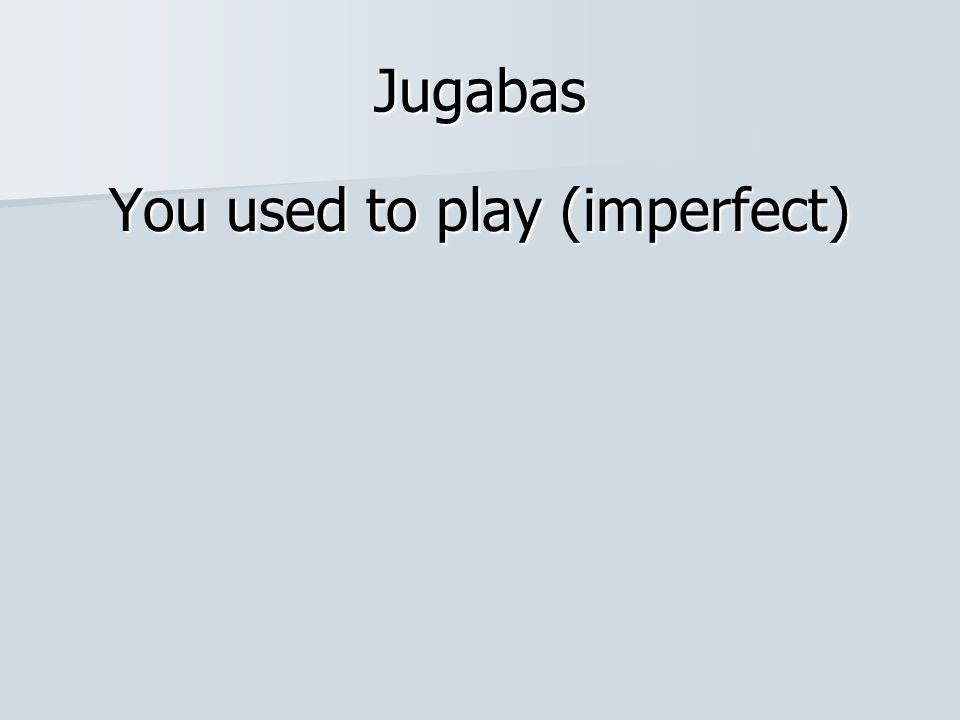 You used to play (imperfect)