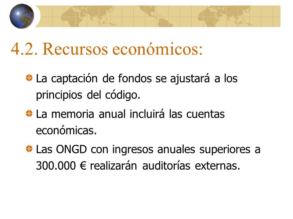 4.2. Recursos económicos: La captación de fondos se ajustará a los principios del código. La memoria anual incluirá las cuentas económicas.