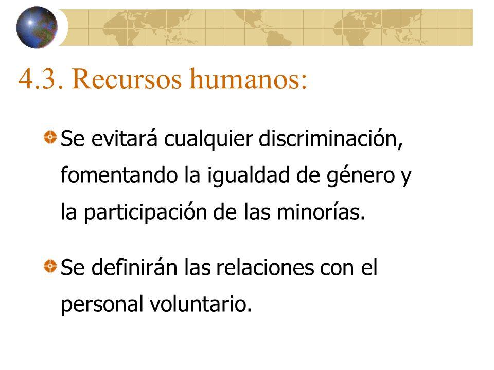 4.3. Recursos humanos: Se evitará cualquier discriminación, fomentando la igualdad de género y la participación de las minorías.