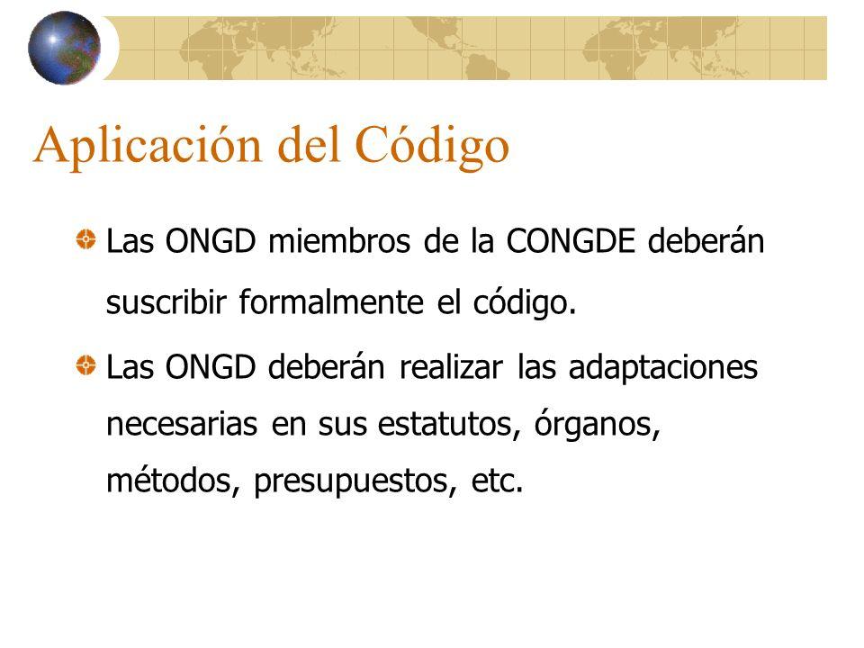 Aplicación del Código Las ONGD miembros de la CONGDE deberán suscribir formalmente el código.