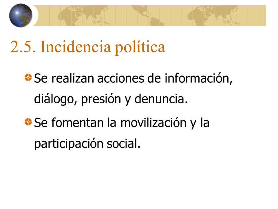 2.5. Incidencia política Se realizan acciones de información, diálogo, presión y denuncia.
