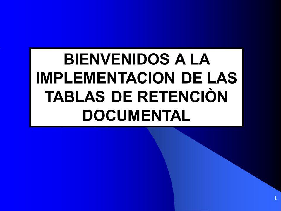 BIENVENIDOS A LA IMPLEMENTACION DE LAS TABLAS DE RETENCIÒN DOCUMENTAL