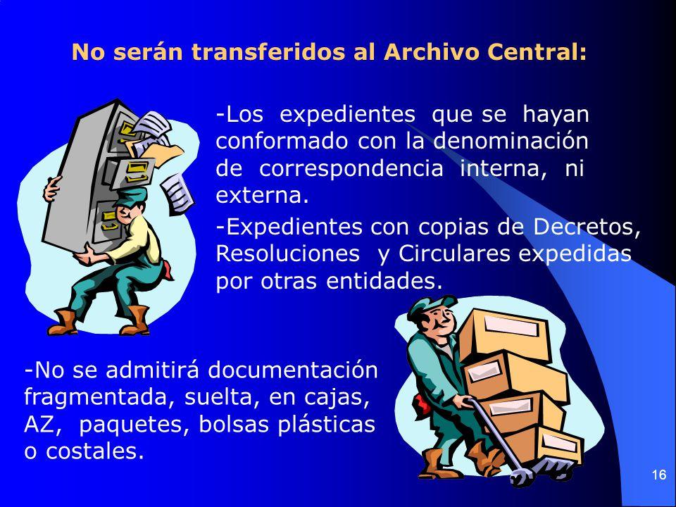No serán transferidos al Archivo Central: