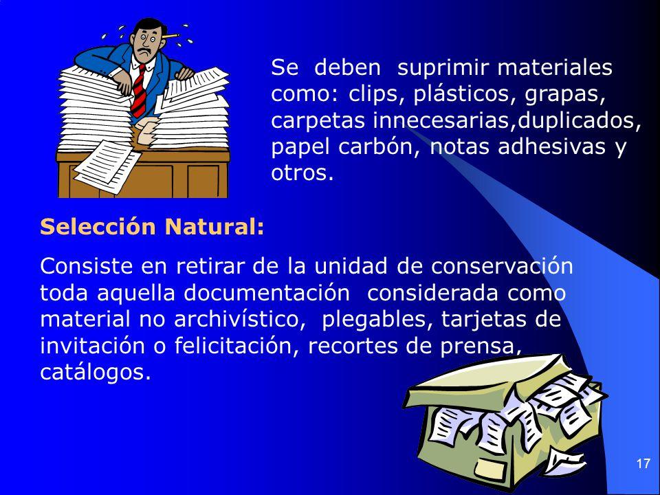 Se deben suprimir materiales como: clips, plásticos, grapas, carpetas innecesarias,duplicados, papel carbón, notas adhesivas y otros.