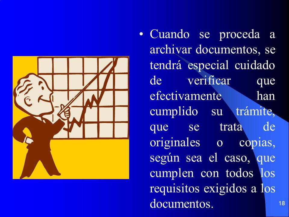 Cuando se proceda a archivar documentos, se tendrá especial cuidado de verificar que efectivamente han cumplido su trámite, que se trata de originales o copias, según sea el caso, que cumplen con todos los requisitos exigidos a los documentos.