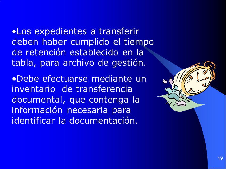 Los expedientes a transferir deben haber cumplido el tiempo de retención establecido en la tabla, para archivo de gestión.