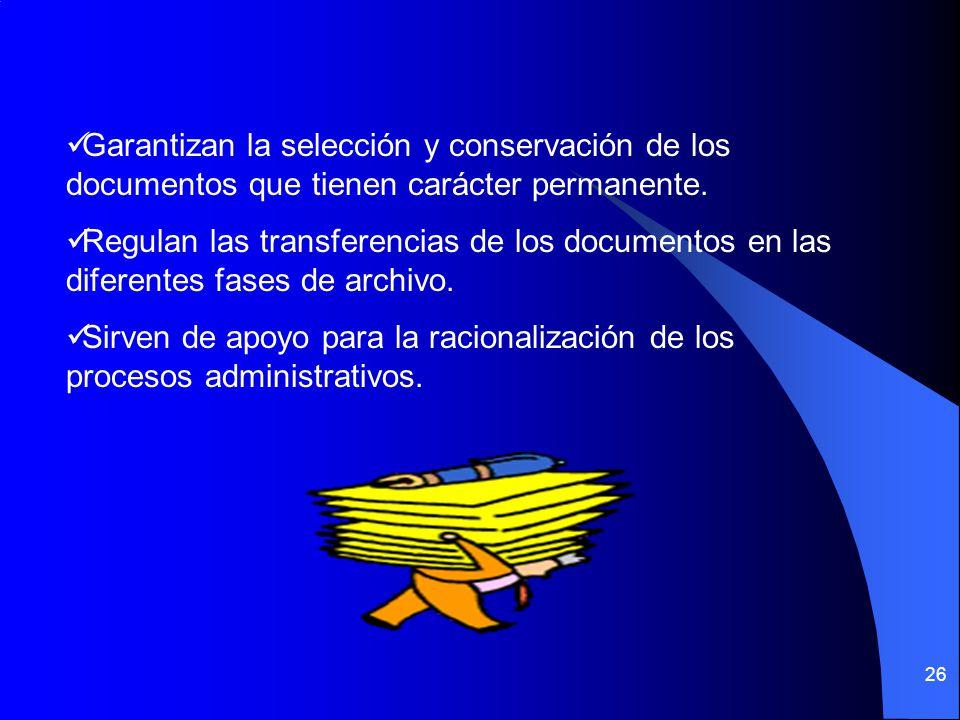 Garantizan la selección y conservación de los documentos que tienen carácter permanente.