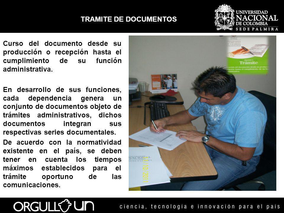 TRAMITE DE DOCUMENTOS Curso del documento desde su producción o recepción hasta el cumplimiento de su función administrativa.