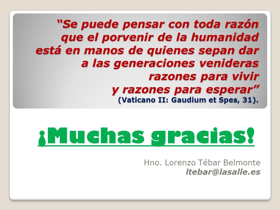 ¡Muchas gracias! Hno. Lorenzo Tébar Belmonte ltebar@lasalle.es