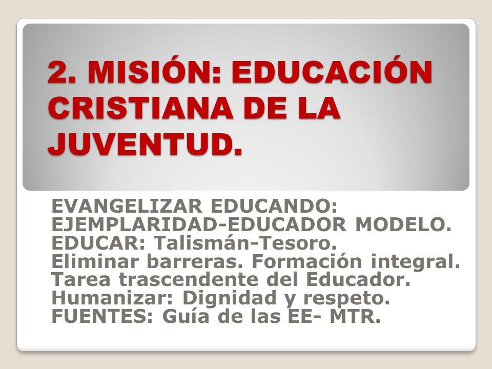 2. MISIÓN: EDUCACIÓN CRISTIANA DE LA JUVENTUD.