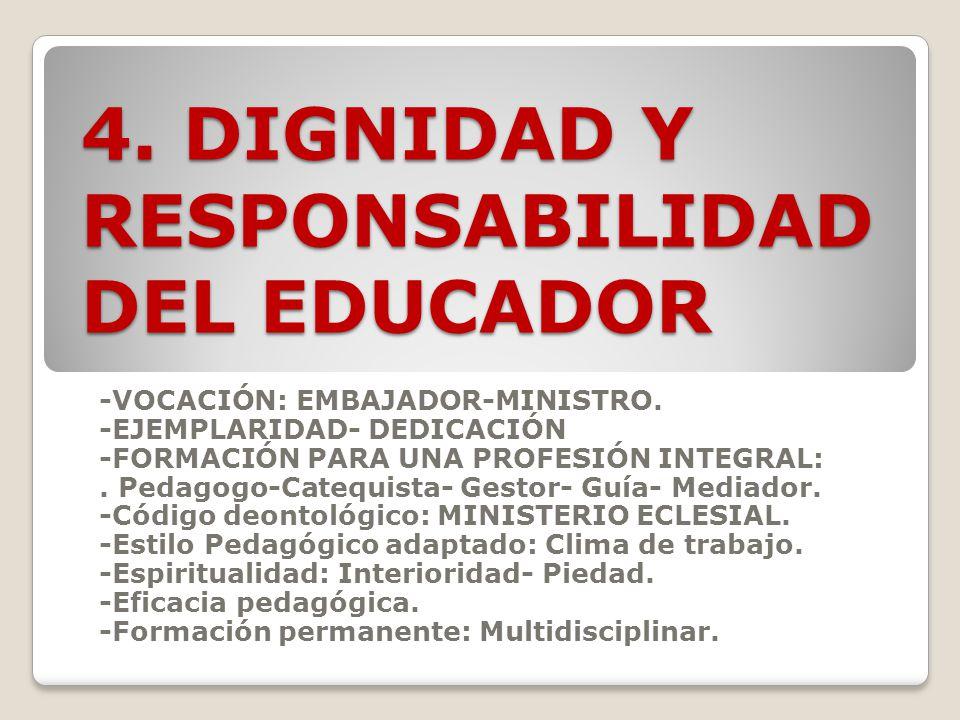 4. DIGNIDAD Y RESPONSABILIDAD DEL EDUCADOR
