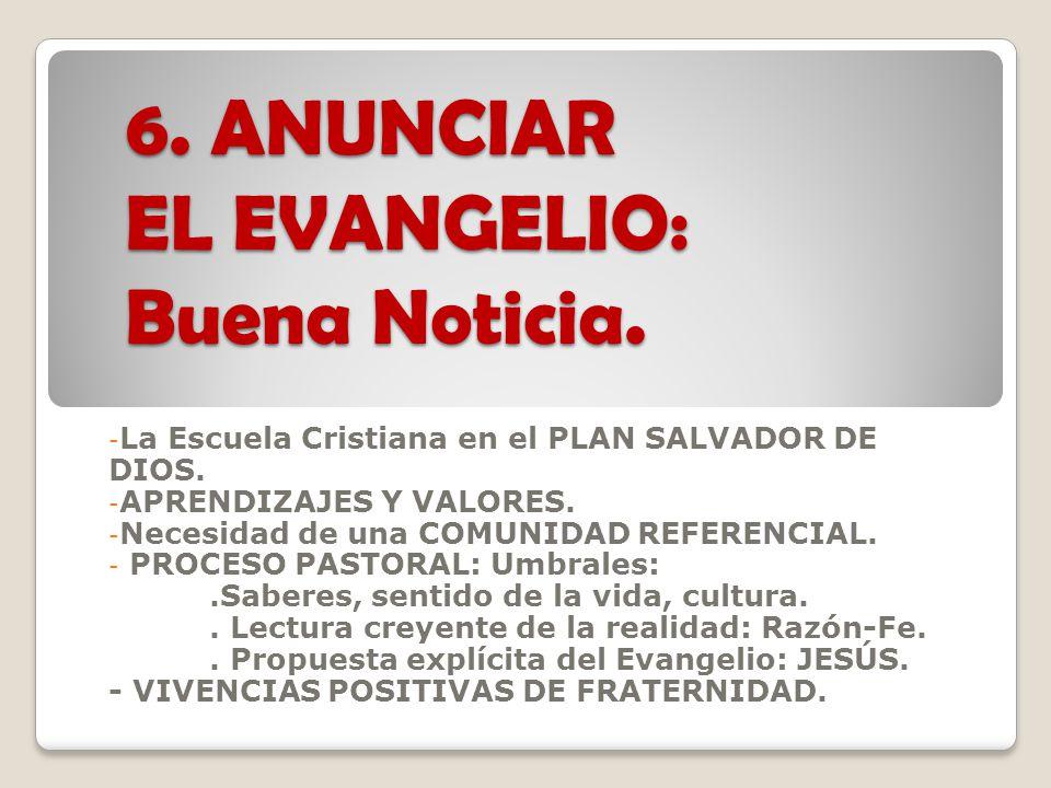 6. ANUNCIAR EL EVANGELIO: Buena Noticia.