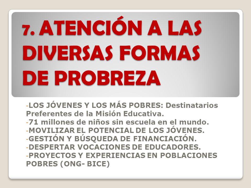 7. ATENCIÓN A LAS DIVERSAS FORMAS DE PROBREZA