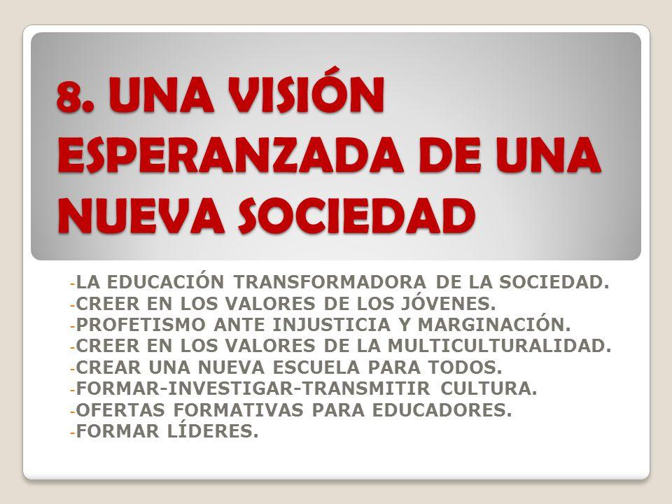 8. UNA VISIÓN ESPERANZADA DE UNA NUEVA SOCIEDAD