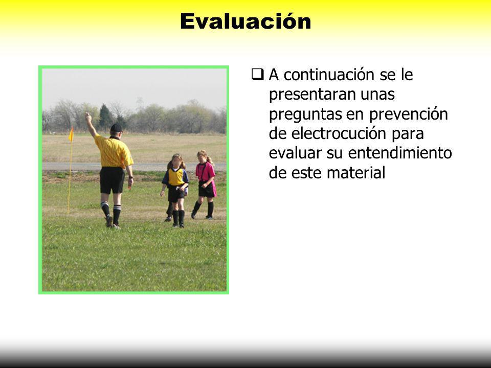Evaluación A continuación se le presentaran unas preguntas en prevención de electrocución para evaluar su entendimiento de este material.