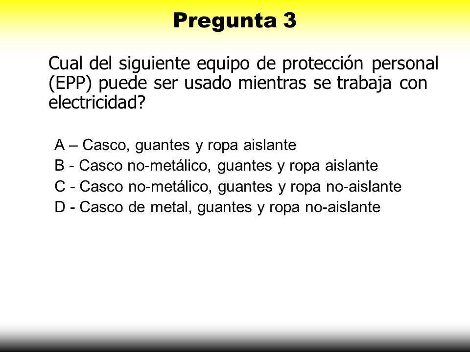 Pregunta 3 Cual del siguiente equipo de protección personal (EPP) puede ser usado mientras se trabaja con electricidad