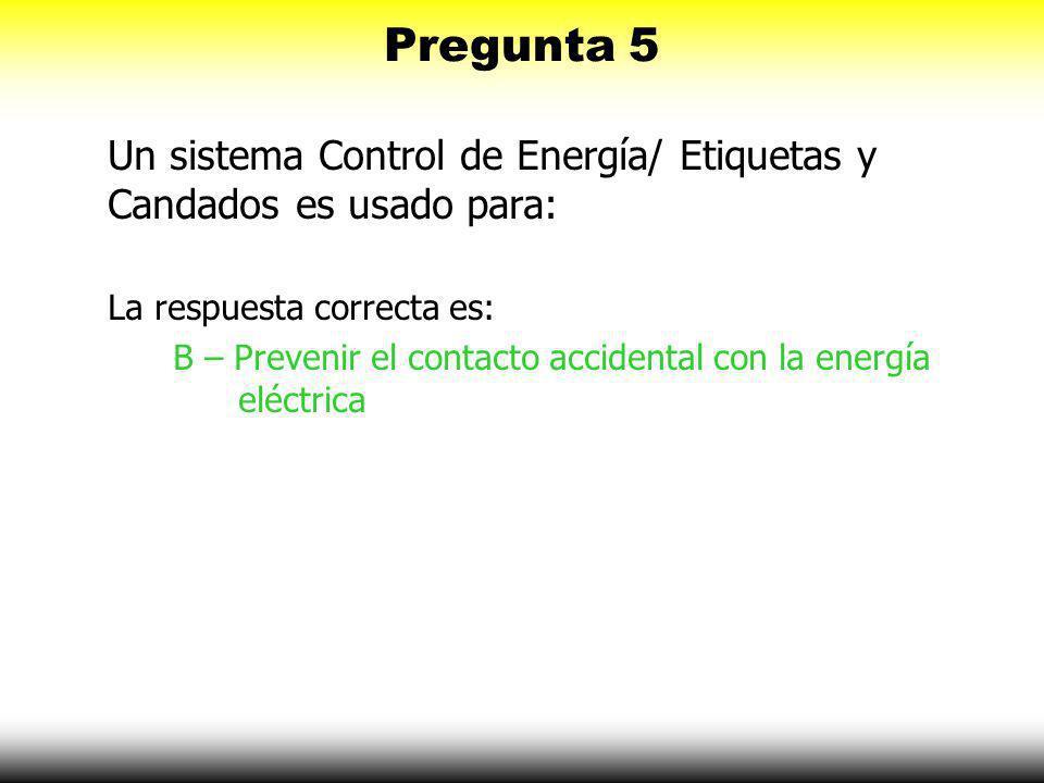 Pregunta 5 Un sistema Control de Energía/ Etiquetas y Candados es usado para: La respuesta correcta es: