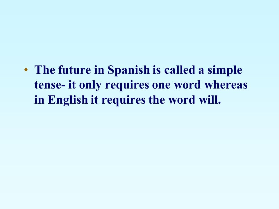 The future in Spanish is called a simple tense- it only requires one word whereas in English it requires the word will.