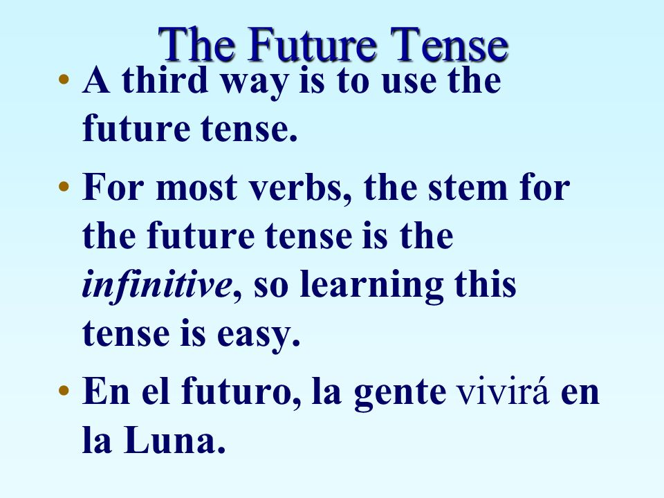 The Future Tense A third way is to use the future tense.