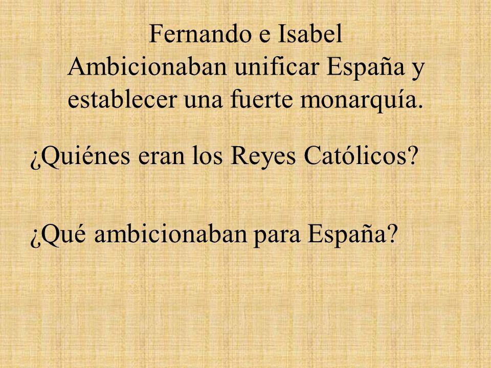 Fernando e Isabel Ambicionaban unificar España y establecer una fuerte monarquía.