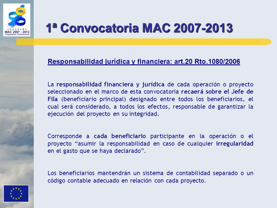 1ª Convocatoria MAC 2007-2013Responsabilidad jurídica y financiera: art.20 Rto.1080/2006.