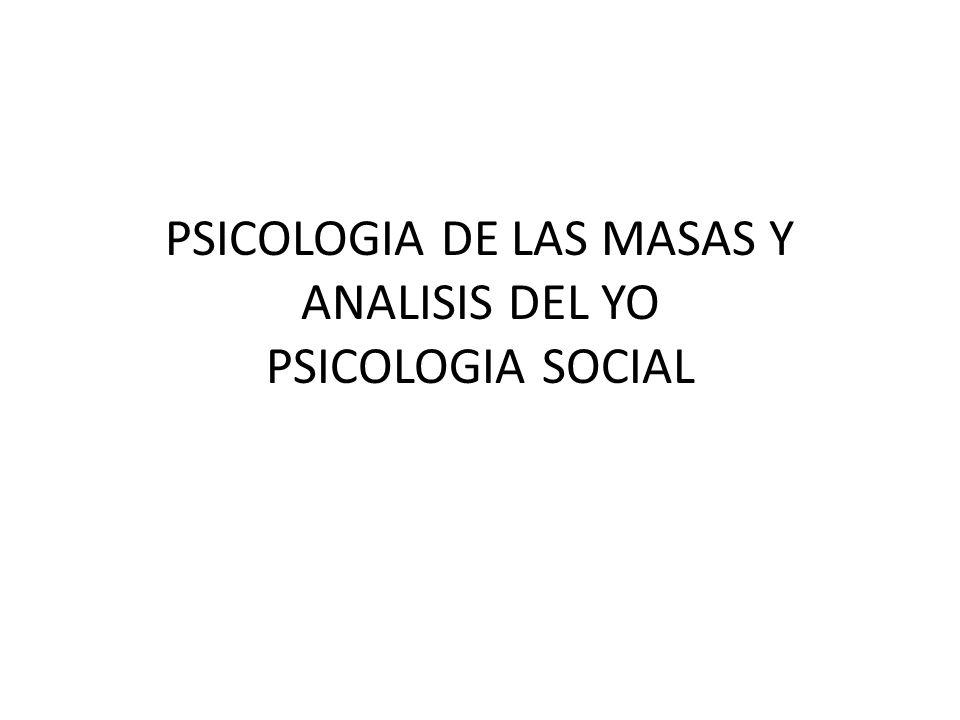 PSICOLOGIA DE LAS MASAS Y ANALISIS DEL YO PSICOLOGIA SOCIAL