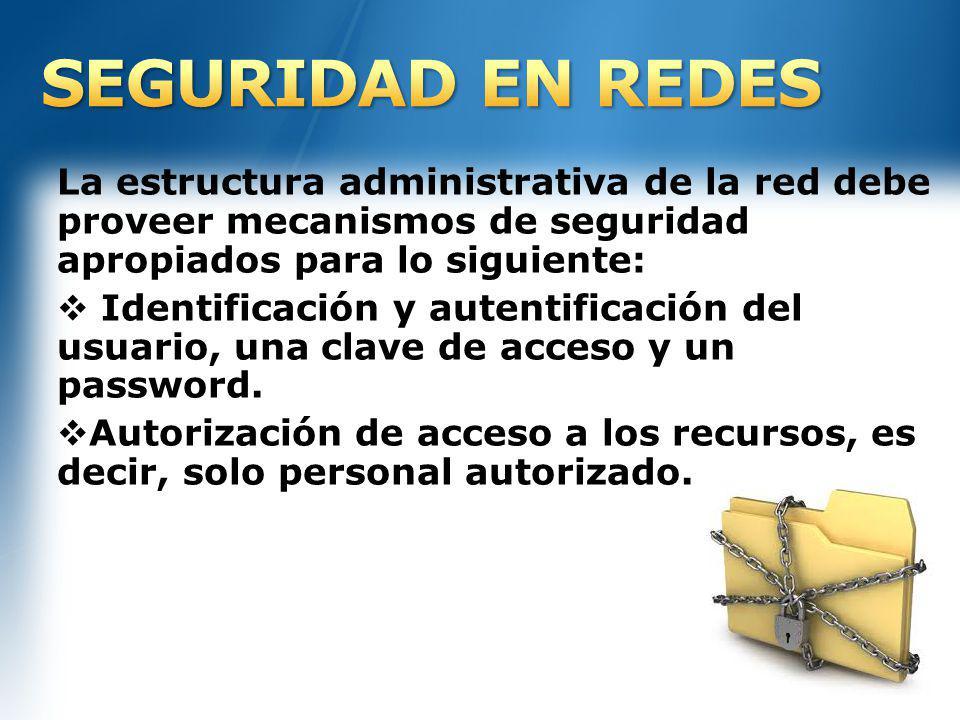 SEGURIDAD EN REDES La estructura administrativa de la red debe proveer mecanismos de seguridad apropiados para lo siguiente: