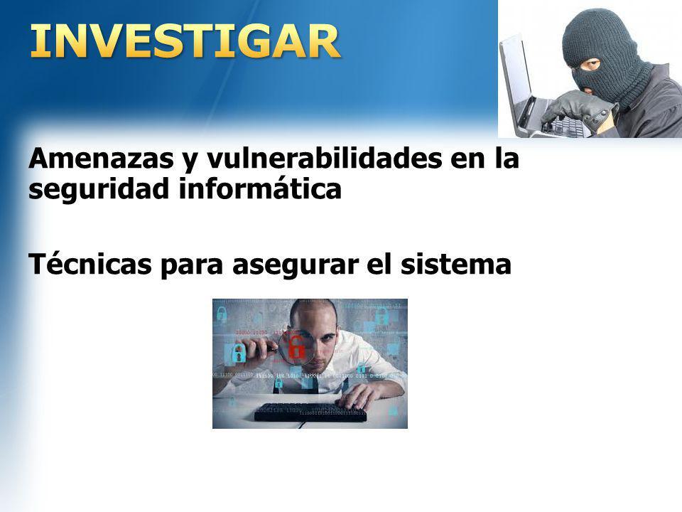INVESTIGAR Amenazas y vulnerabilidades en la seguridad informática