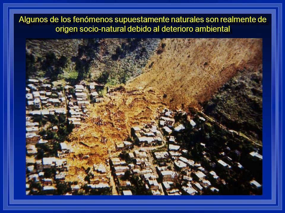 Algunos de los fenómenos supuestamente naturales son realmente de origen socio-natural debido al deterioro ambiental