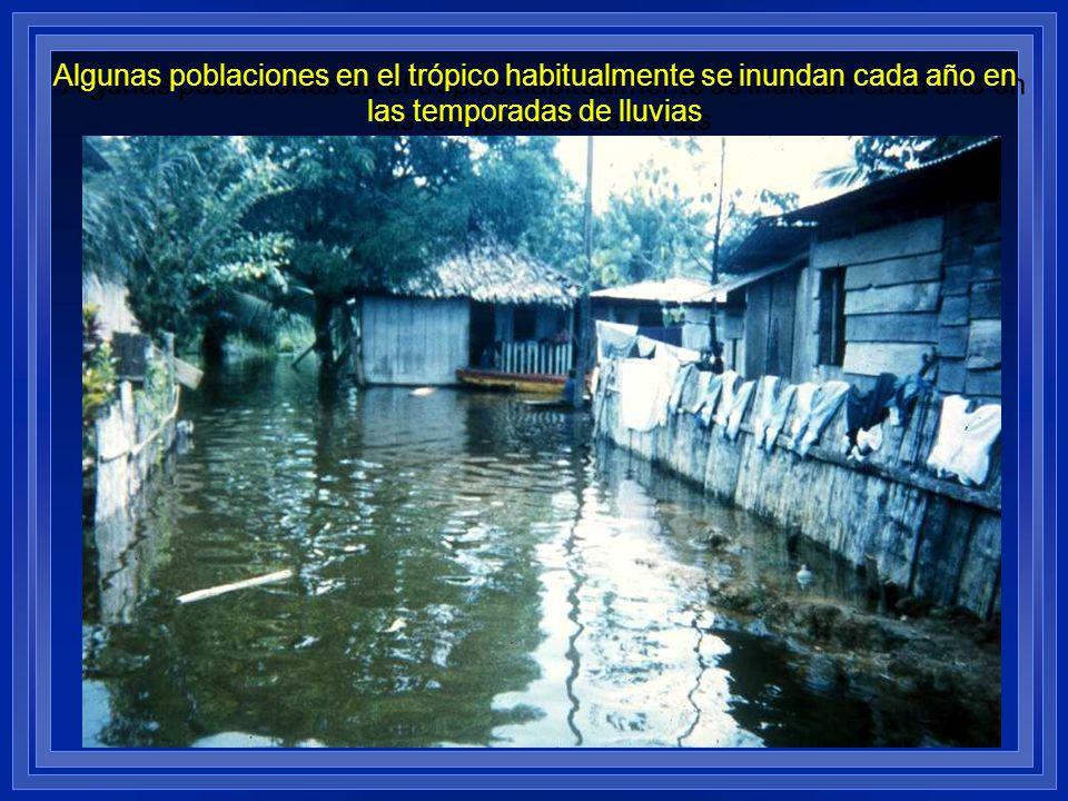 Algunas poblaciones en el trópico habitualmente se inundan cada año en las temporadas de lluvias