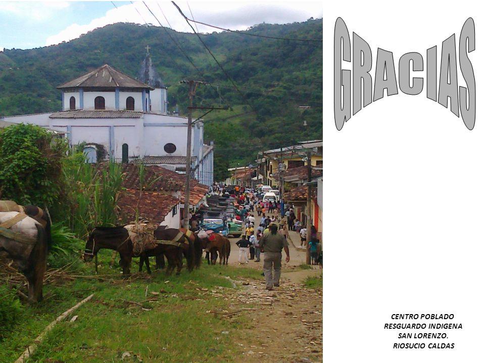 GRACIAS CENTRO POBLADO RESGUARDO INDIGENA SAN LORENZO. RIOSUCIO CALDAS