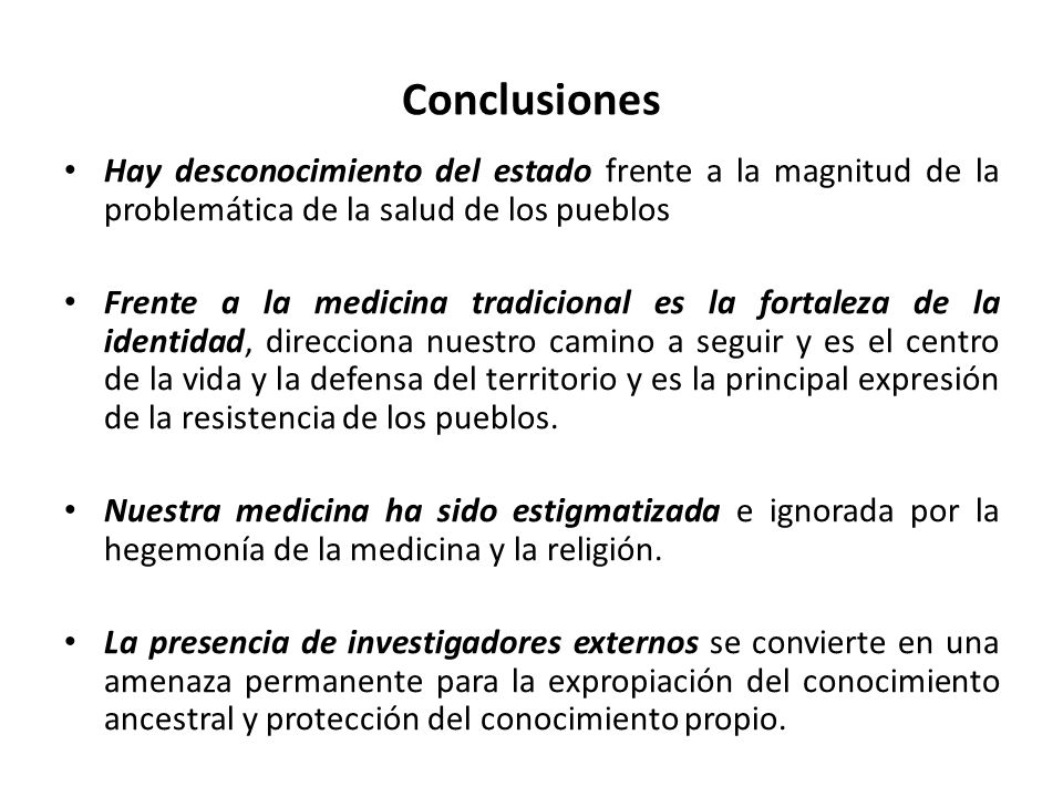 Conclusiones Hay desconocimiento del estado frente a la magnitud de la problemática de la salud de los pueblos.