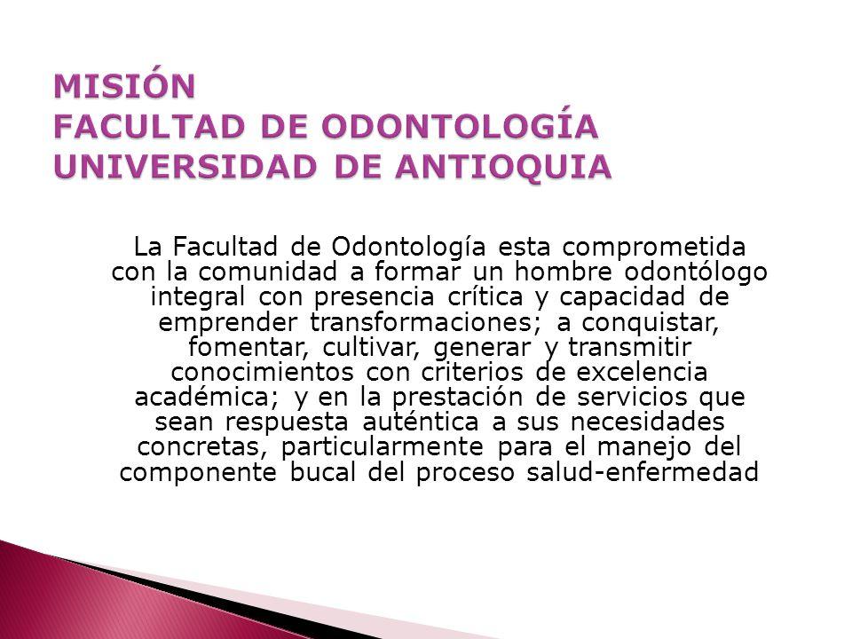 MISIÓN FACULTAD DE ODONTOLOGÍA UNIVERSIDAD DE ANTIOQUIA