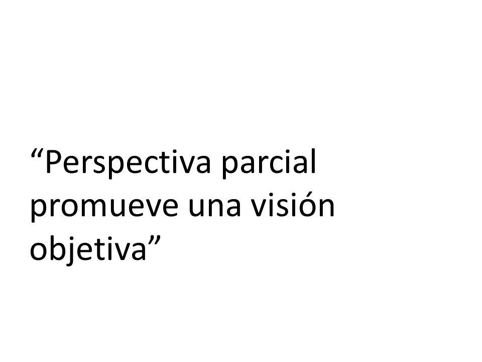 Perspectiva parcial promueve una visión objetiva