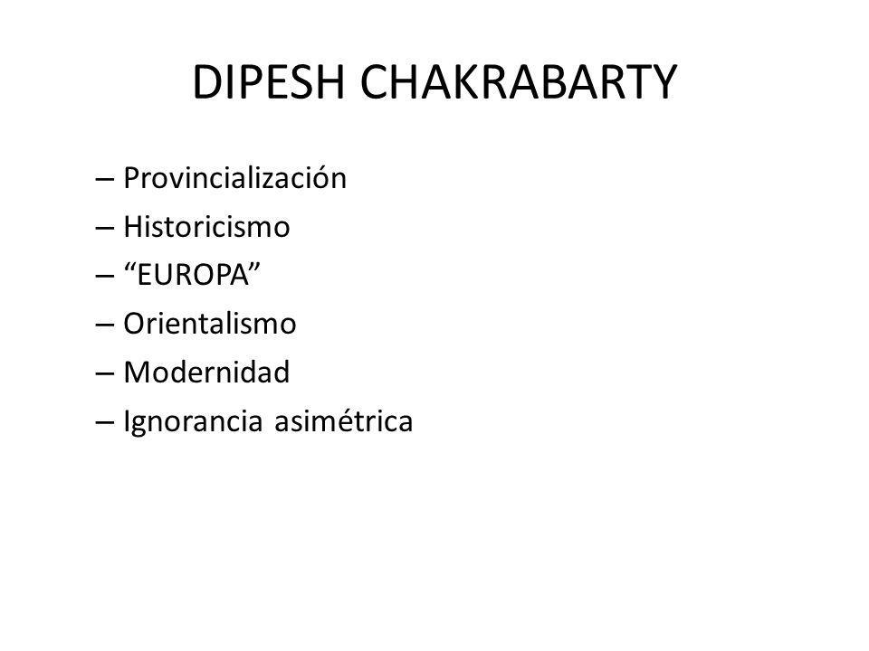 DIPESH CHAKRABARTY Provincialización Historicismo EUROPA