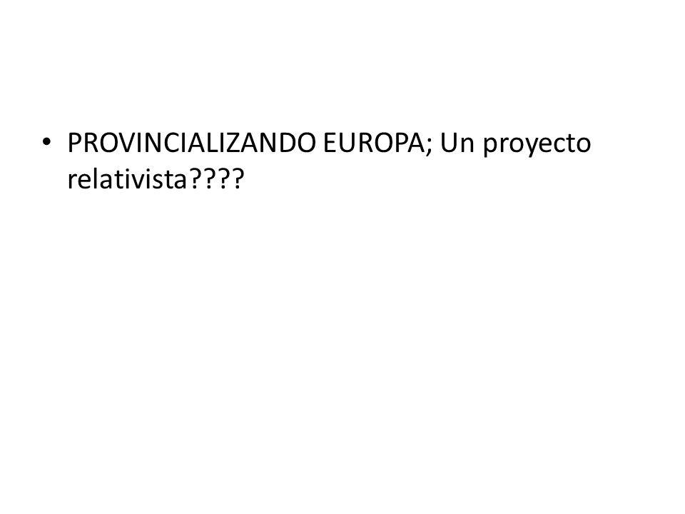 PROVINCIALIZANDO EUROPA; Un proyecto relativista
