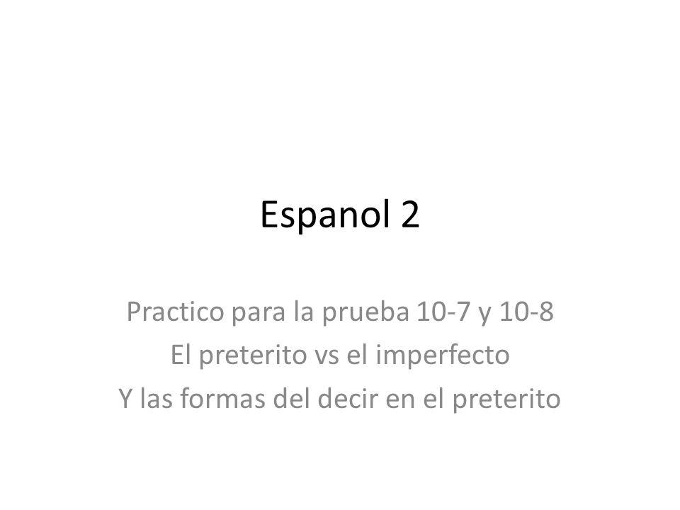 Espanol 2 Practico para la prueba 10-7 y 10-8