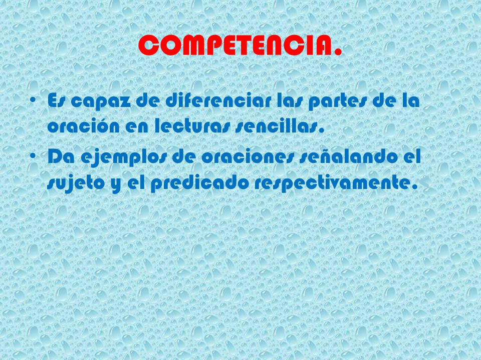COMPETENCIA. Es capaz de diferenciar las partes de la oración en lecturas sencillas.