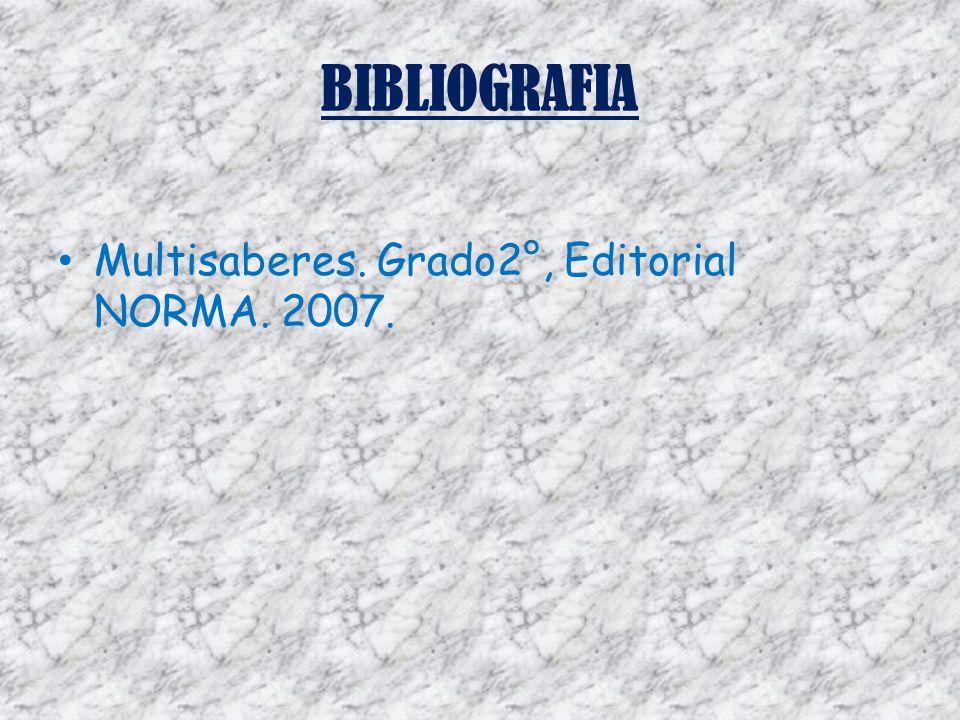 BIBLIOGRAFIA Multisaberes. Grado2°, Editorial NORMA. 2007.