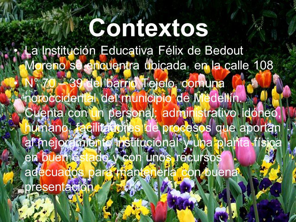 Contextos La Institución Educativa Félix de Bedout Moreno se encuentra ubicada en la calle 108.