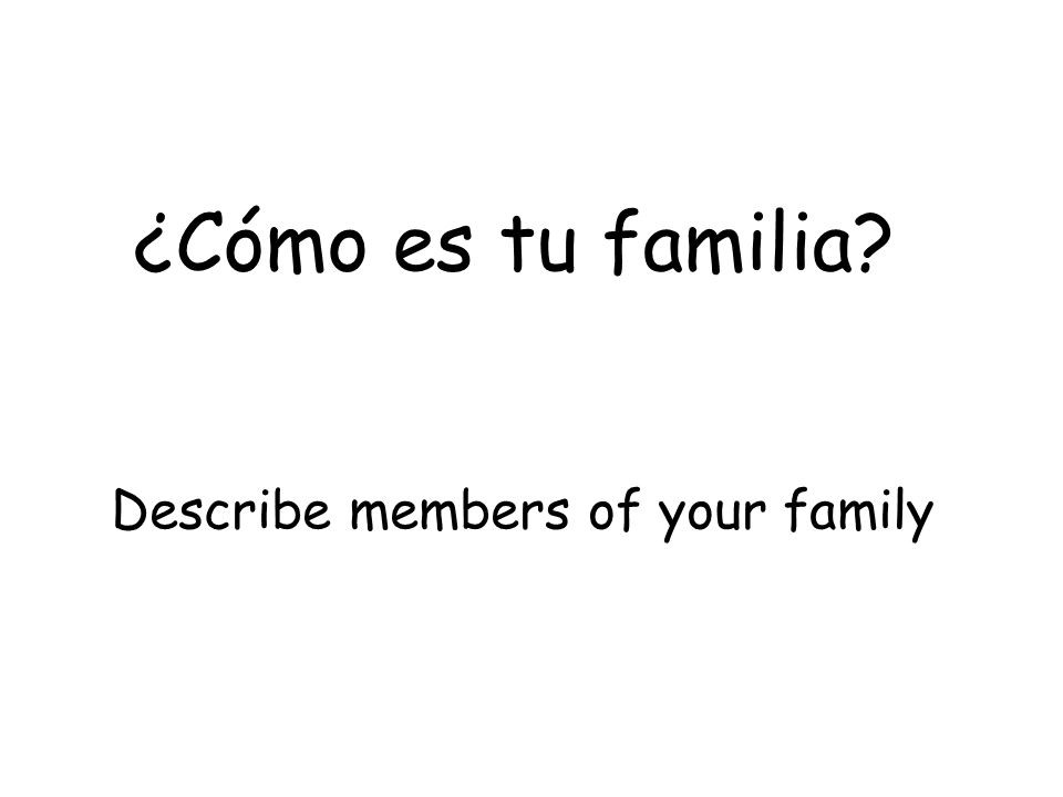 Describe members of your family