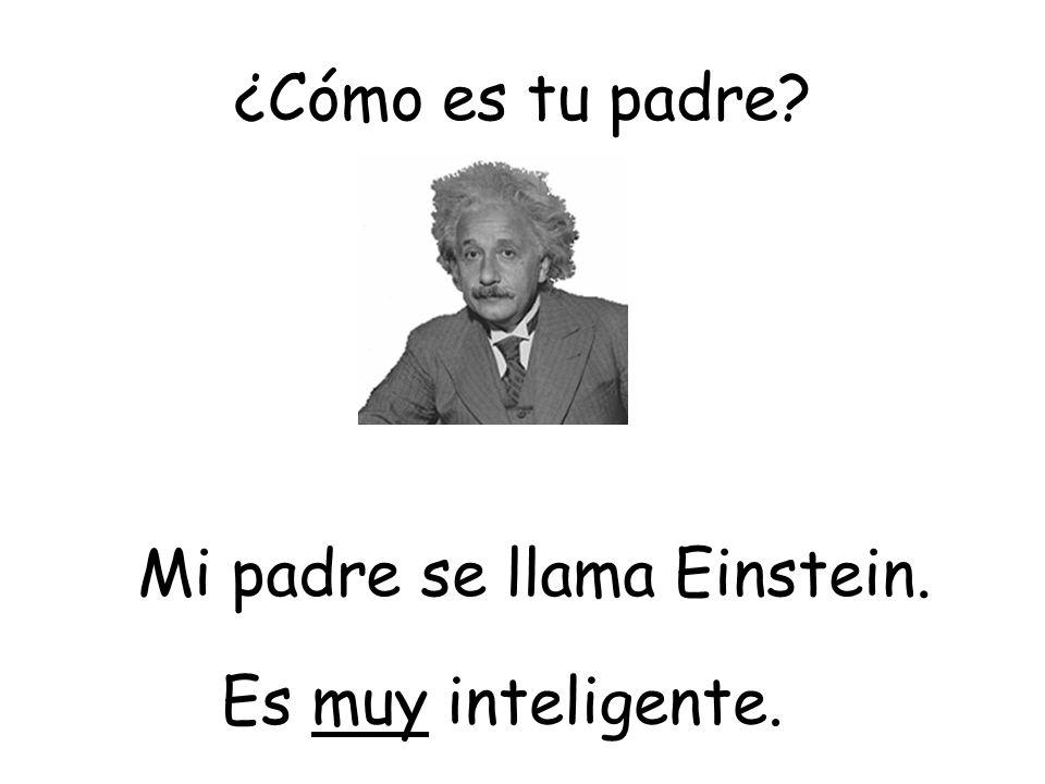 Mi padre se llama Einstein.