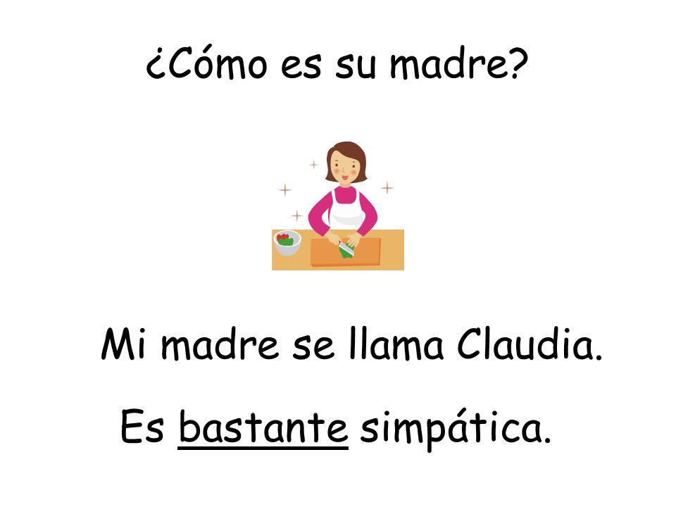 Mi madre se llama Claudia.