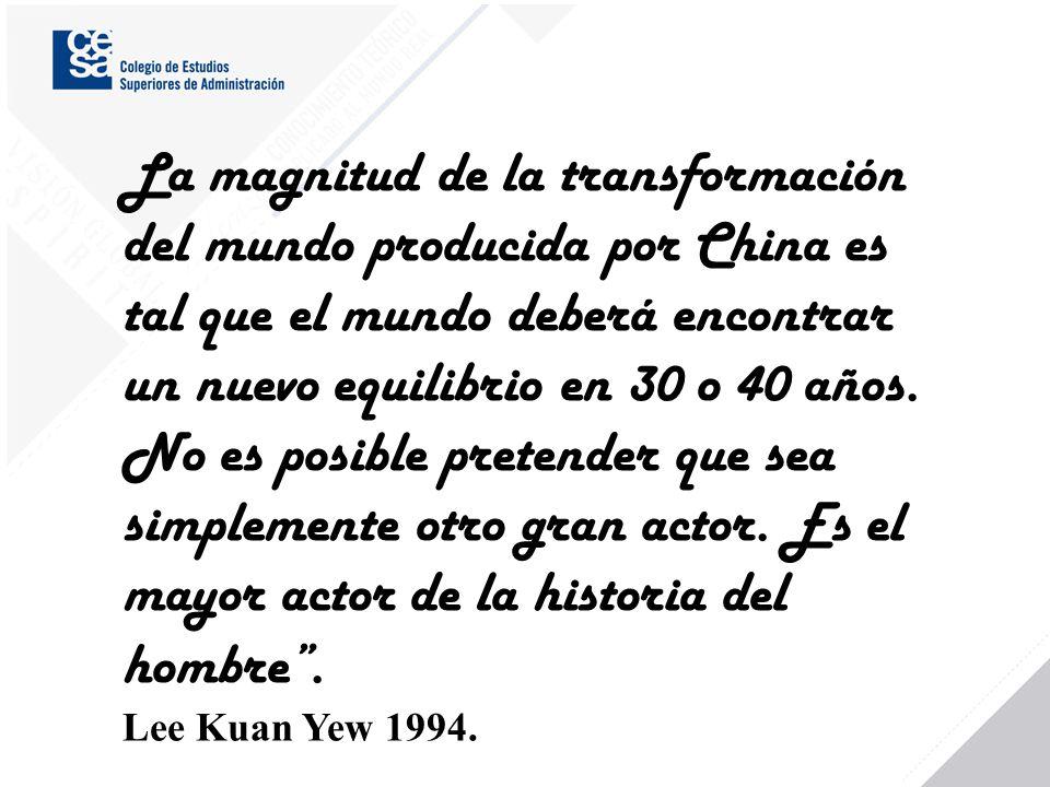 La magnitud de la transformación del mundo producida por China es tal que el mundo deberá encontrar un nuevo equilibrio en 30 o 40 años. No es posible pretender que sea simplemente otro gran actor. Es el mayor actor de la historia del hombre .