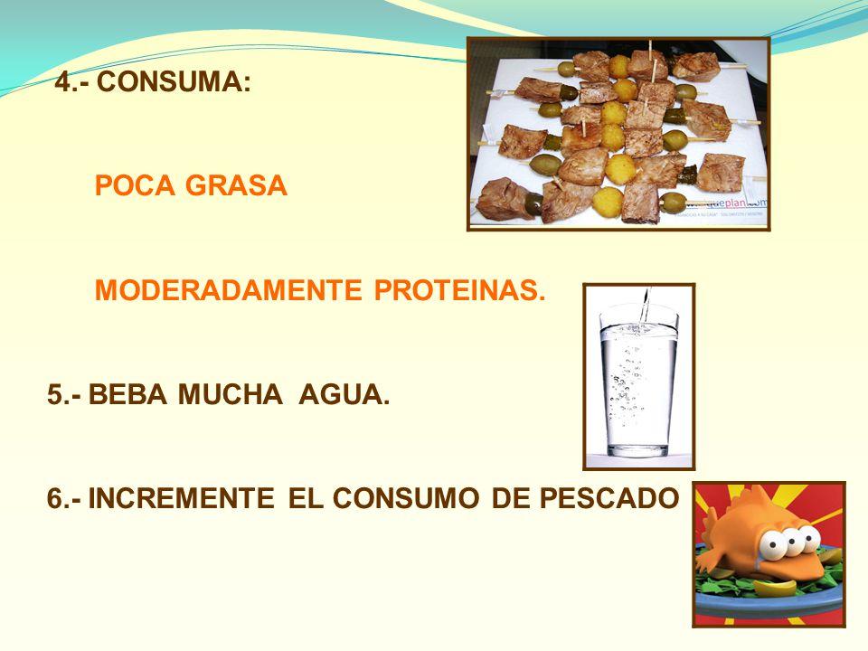 4.- CONSUMA: POCA GRASA. MODERADAMENTE PROTEINAS.