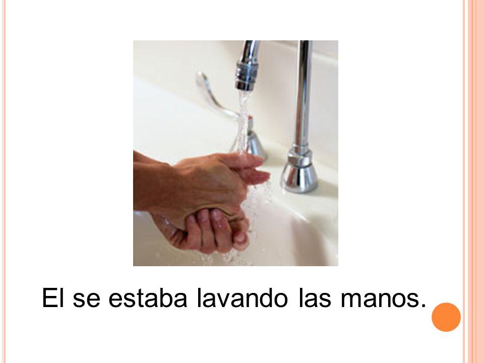 El se estaba lavando las manos.